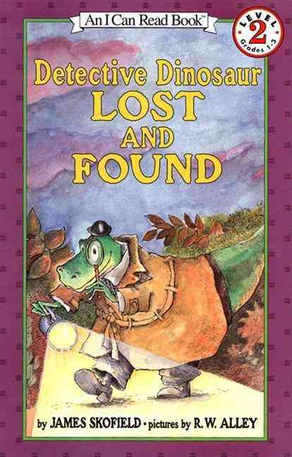 Detective Dinosaur Lost and Found By Skofield, James/ Alley, R. W. (ILT)